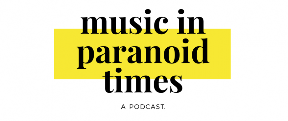 Introducing The 'Music In Paranoid Times' Podcast