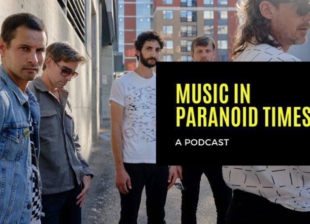 Music In Paranoid Times: Episode 14 Ft. Sam Roberts of Sam Roberts Band