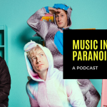 Music In Paranoid Times: Episode 16 Ft. Luke Bentham of The Dirty Nil